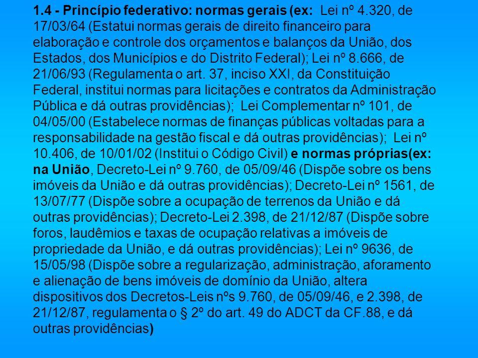 1. 4 - Princípio federativo: normas gerais (ex: Lei nº 4