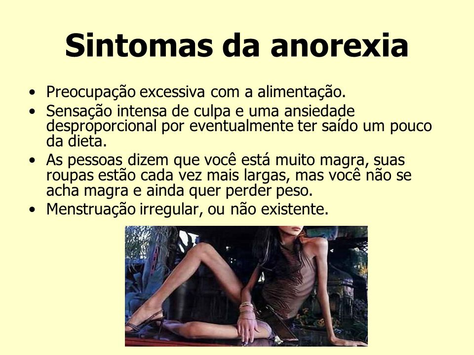 Sintomas da anorexia Preocupação excessiva com a alimentação.