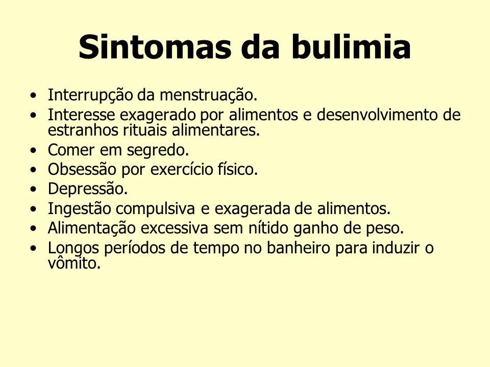 Sintomas da bulimia Interrupção da menstruação.