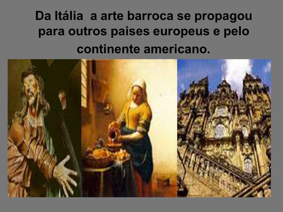 Da Itália a arte barroca se propagou para outros paises europeus e pelo continente americano.
