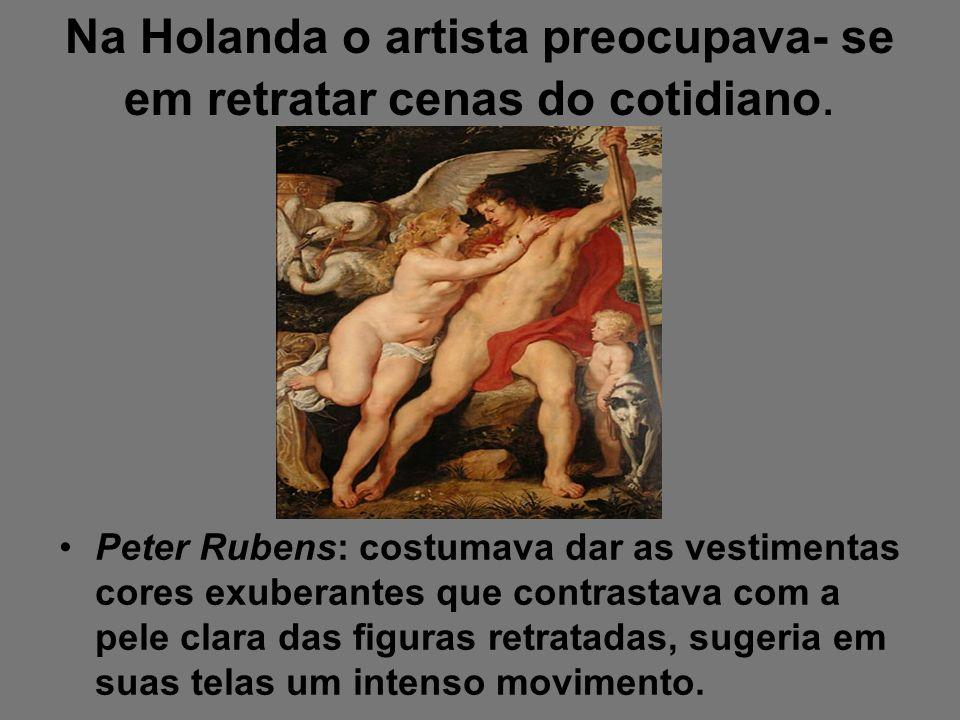 Na Holanda o artista preocupava- se em retratar cenas do cotidiano.