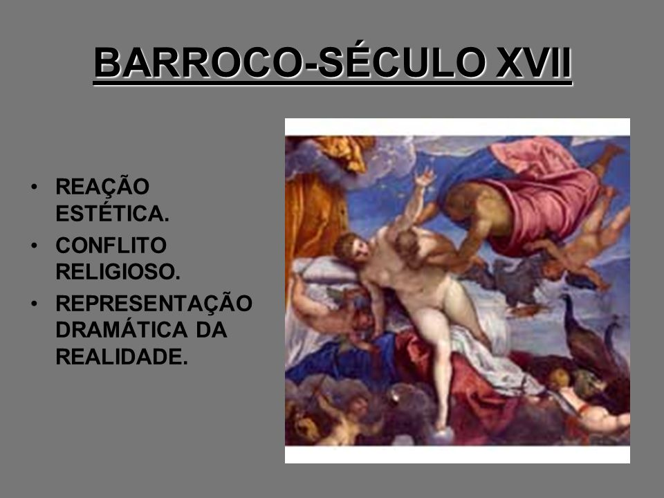 BARROCO-SÉCULO XVII REAÇÃO ESTÉTICA. CONFLITO RELIGIOSO.
