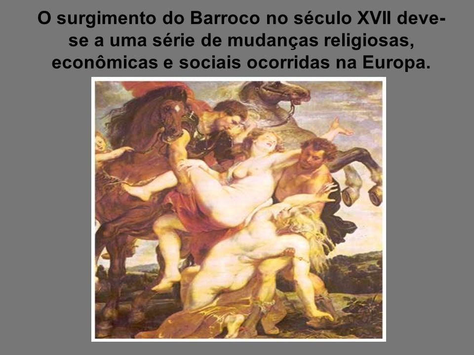 O surgimento do Barroco no século XVII deve-se a uma série de mudanças religiosas, econômicas e sociais ocorridas na Europa.