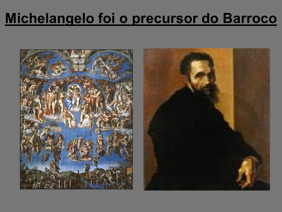 Michelangelo foi o precursor do Barroco