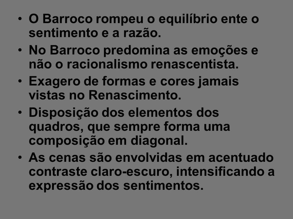 O Barroco rompeu o equilíbrio ente o sentimento e a razão.