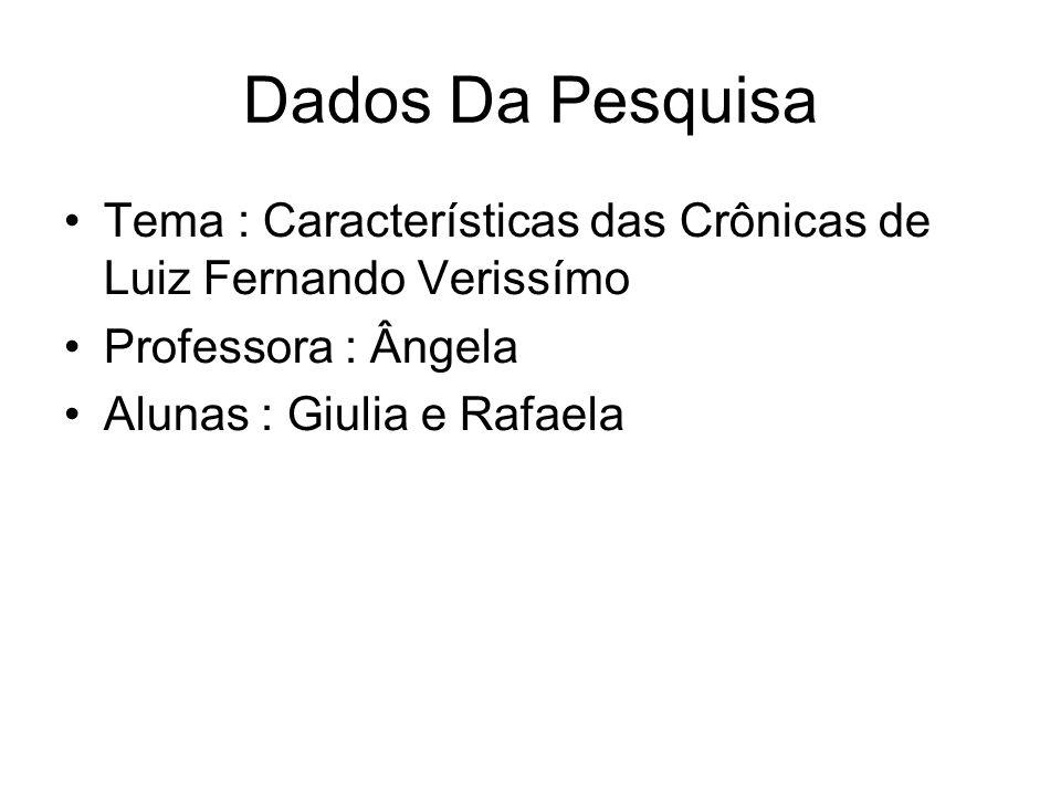 Dados Da Pesquisa Tema : Características das Crônicas de Luiz Fernando Verissímo. Professora : Ângela.