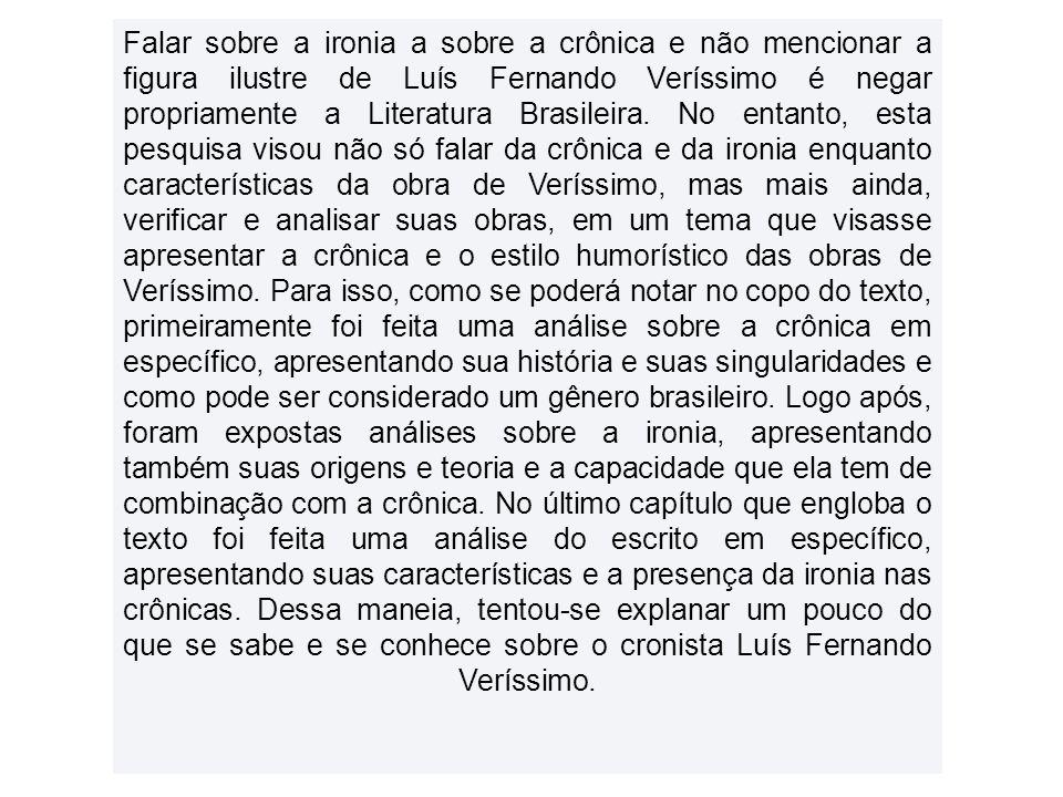 Falar sobre a ironia a sobre a crônica e não mencionar a figura ilustre de Luís Fernando Veríssimo é negar propriamente a Literatura Brasileira.