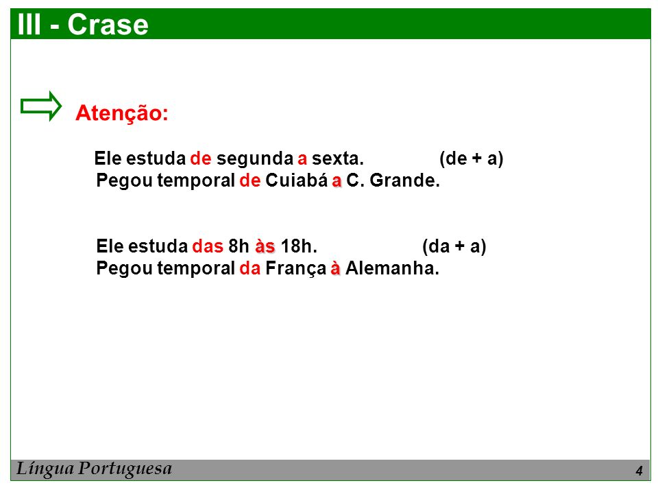 III - Crase Atenção: Pegou temporal de Cuiabá a C. Grande.