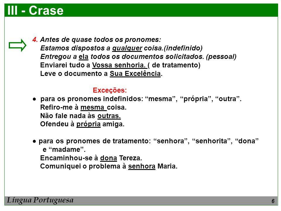 III - Crase Língua Portuguesa 4. Antes de quase todos os pronomes: