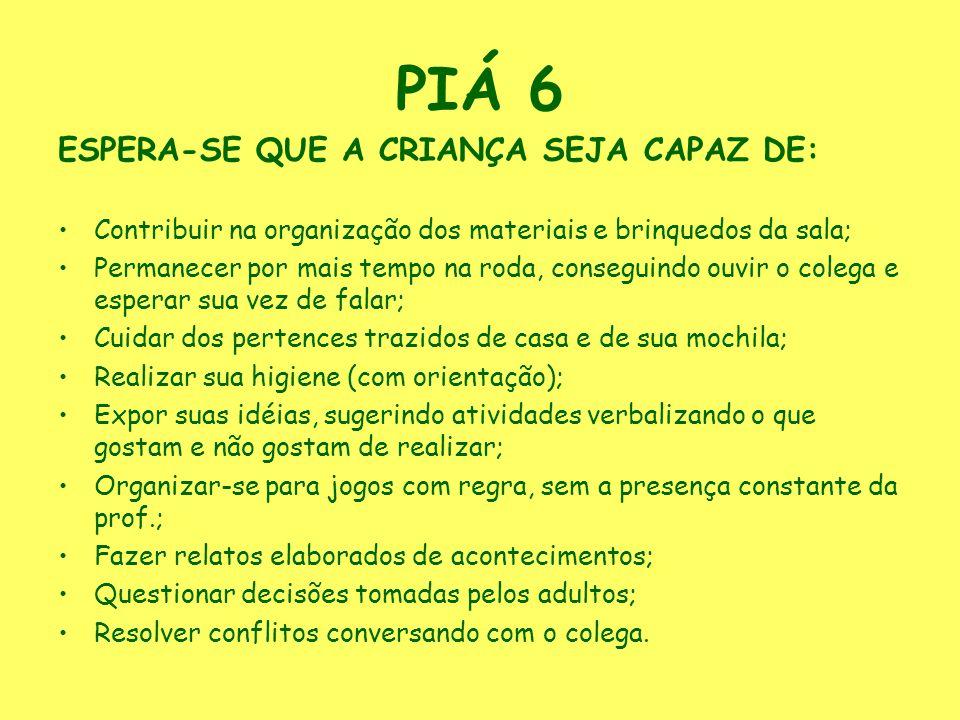 PIÁ 6 ESPERA-SE QUE A CRIANÇA SEJA CAPAZ DE: