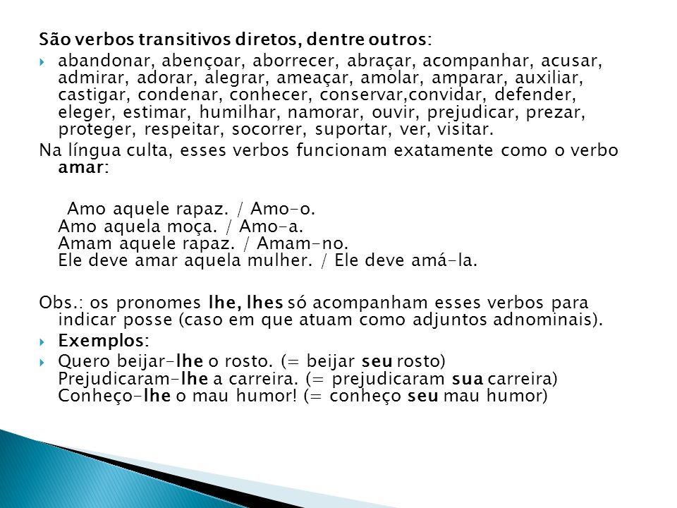 São verbos transitivos diretos, dentre outros: