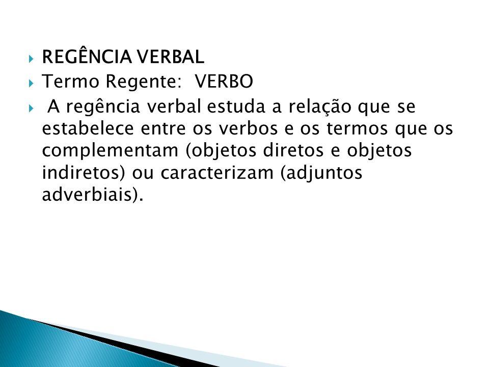 REGÊNCIA VERBAL Termo Regente: VERBO.
