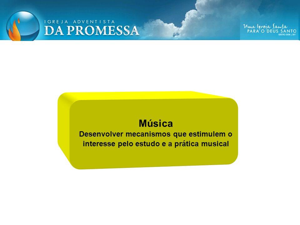 Música Desenvolver mecanismos que estimulem o interesse pelo estudo e a prática musical 1
