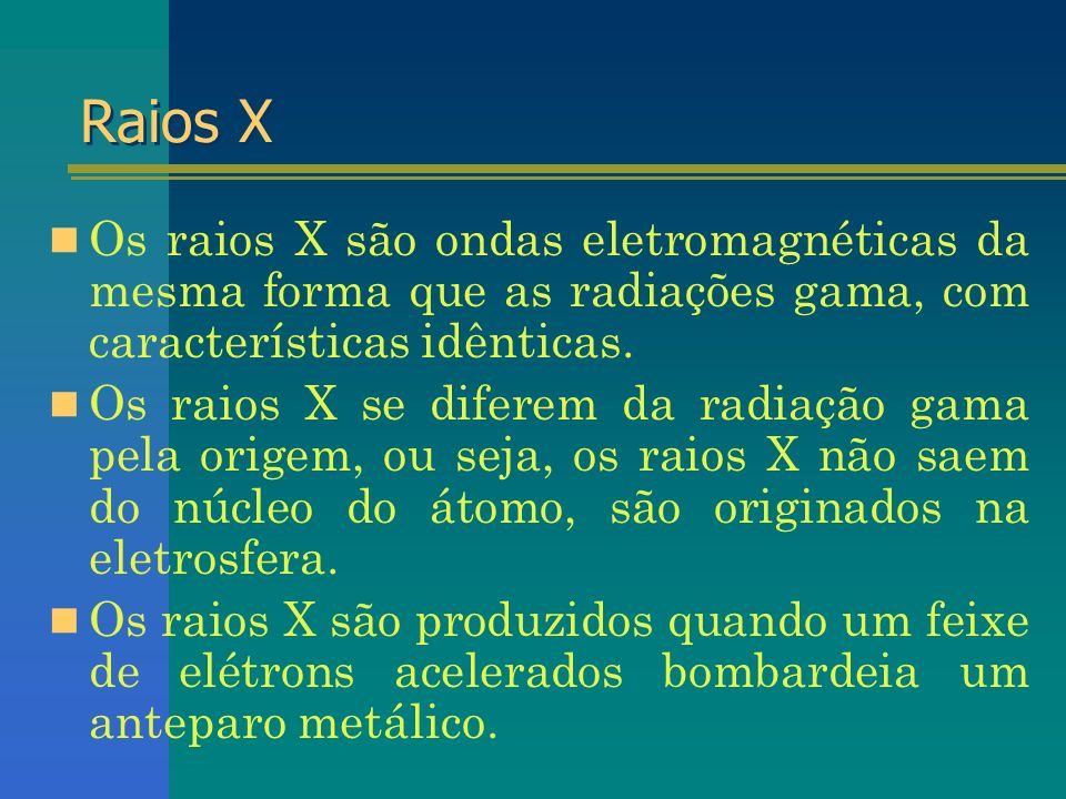 Raios XOs raios X são ondas eletromagnéticas da mesma forma que as radiações gama, com características idênticas.