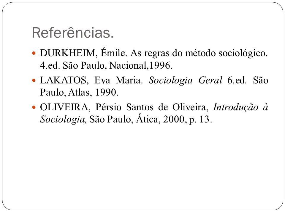 Referências. DURKHEIM, Émile. As regras do método sociológico. 4.ed. São Paulo, Nacional,1996.