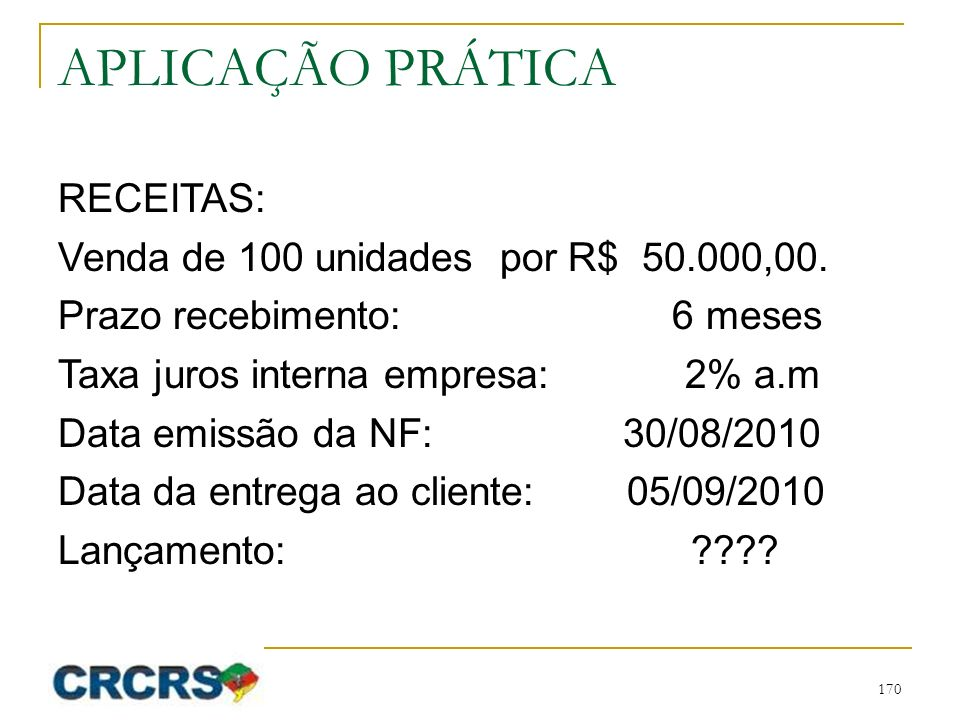 APLICAÇÃO PRÁTICA RECEITAS: Venda de 100 unidades por R$ 50.000,00.