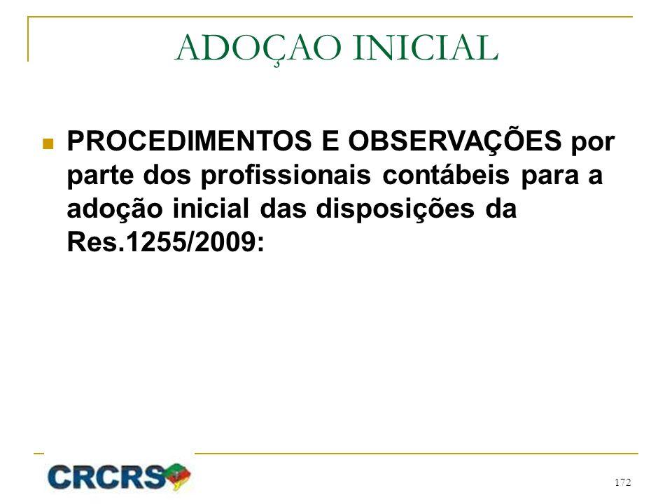 ADOÇAO INICIAL PROCEDIMENTOS E OBSERVAÇÕES por parte dos profissionais contábeis para a adoção inicial das disposições da Res.1255/2009: