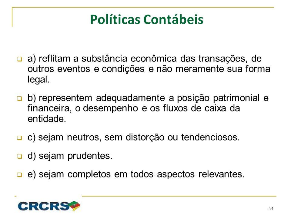Políticas Contábeis a) reflitam a substância econômica das transações, de outros eventos e condições e não meramente sua forma legal.