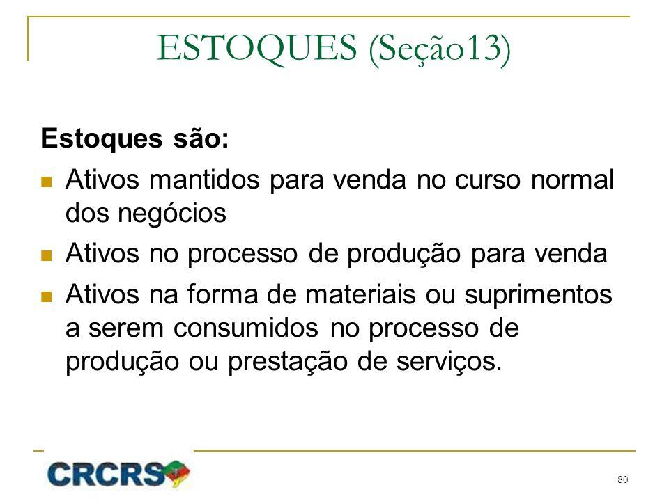 ESTOQUES (Seção13) Estoques são: