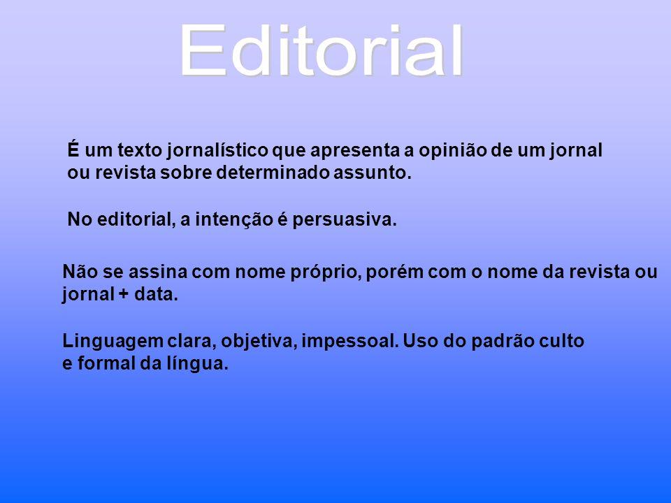 Editorial É um texto jornalístico que apresenta a opinião de um jornal ou revista sobre determinado assunto.