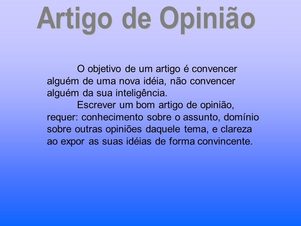 Artigo de Opinião O objetivo de um artigo é convencer alguém de uma nova idéia, não convencer alguém da sua inteligência.