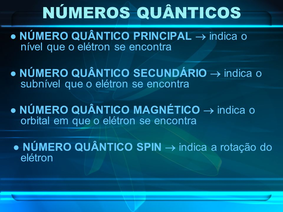 NÚMEROS QUÂNTICOS● NÚMERO QUÂNTICO PRINCIPAL  indica o nível que o elétron se encontra.
