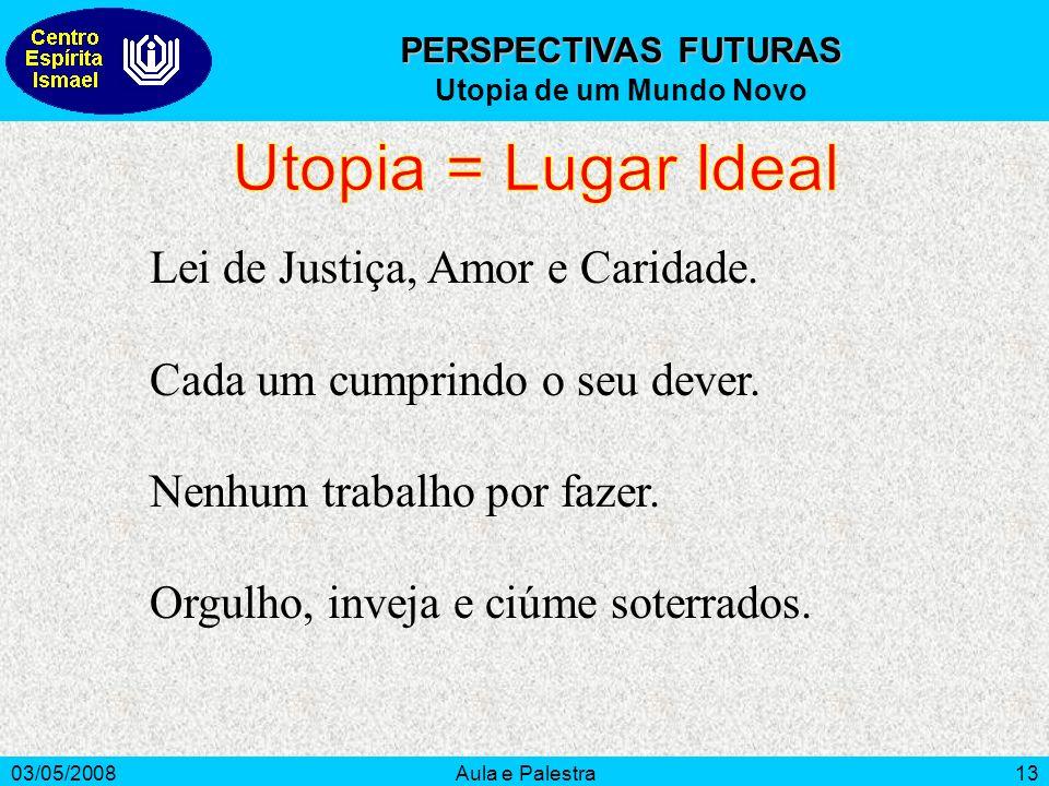 Utopia = Lugar Ideal Lei de Justiça, Amor e Caridade.