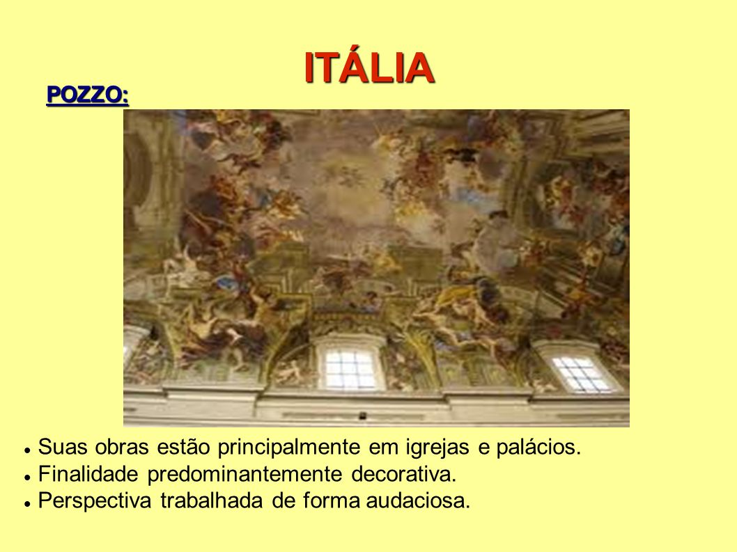 ITÁLIA POZZO: Suas obras estão principalmente em igrejas e palácios.