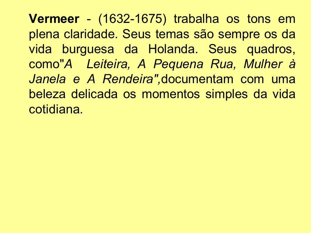 Vermeer - (1632-1675) trabalha os tons em plena claridade