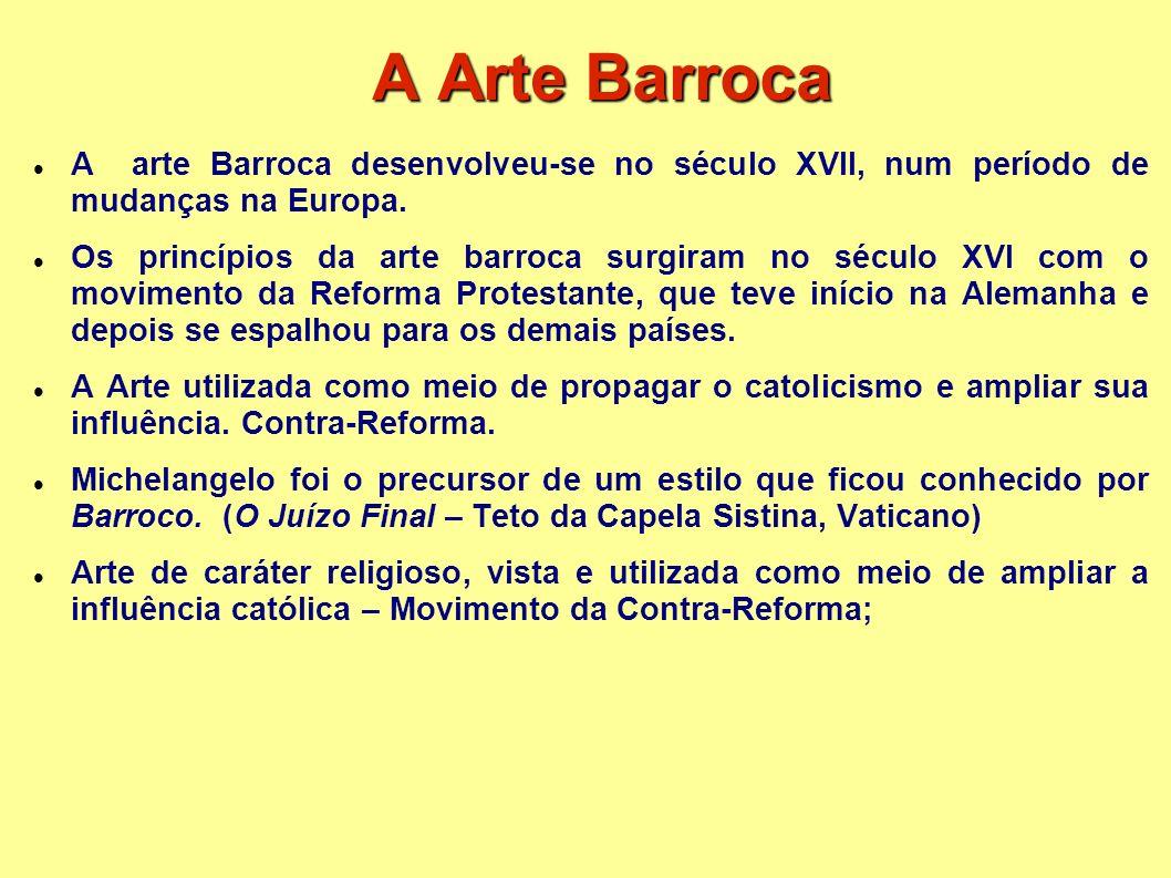 A Arte Barroca A arte Barroca desenvolveu-se no século XVII, num período de mudanças na Europa.