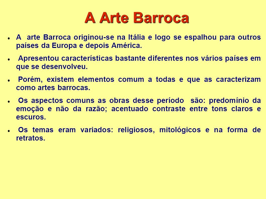 A Arte Barroca A arte Barroca originou-se na Itália e logo se espalhou para outros países da Europa e depois América.