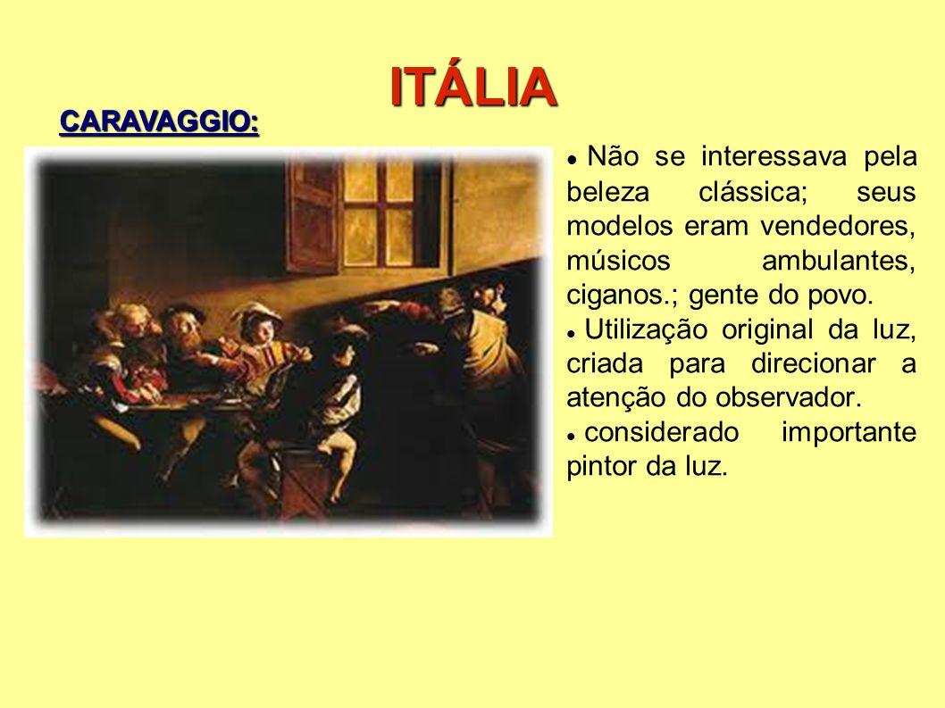 ITÁLIA CARAVAGGIO: Não se interessava pela beleza clássica; seus modelos eram vendedores, músicos ambulantes, ciganos.; gente do povo.