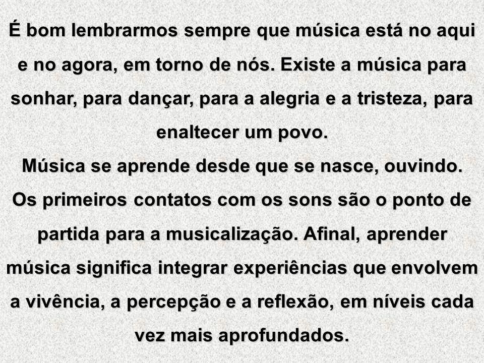 Música se aprende desde que se nasce, ouvindo.