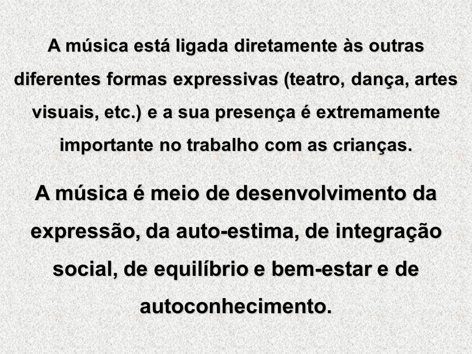A música está ligada diretamente às outras diferentes formas expressivas (teatro, dança, artes visuais, etc.) e a sua presença é extremamente importante no trabalho com as crianças.
