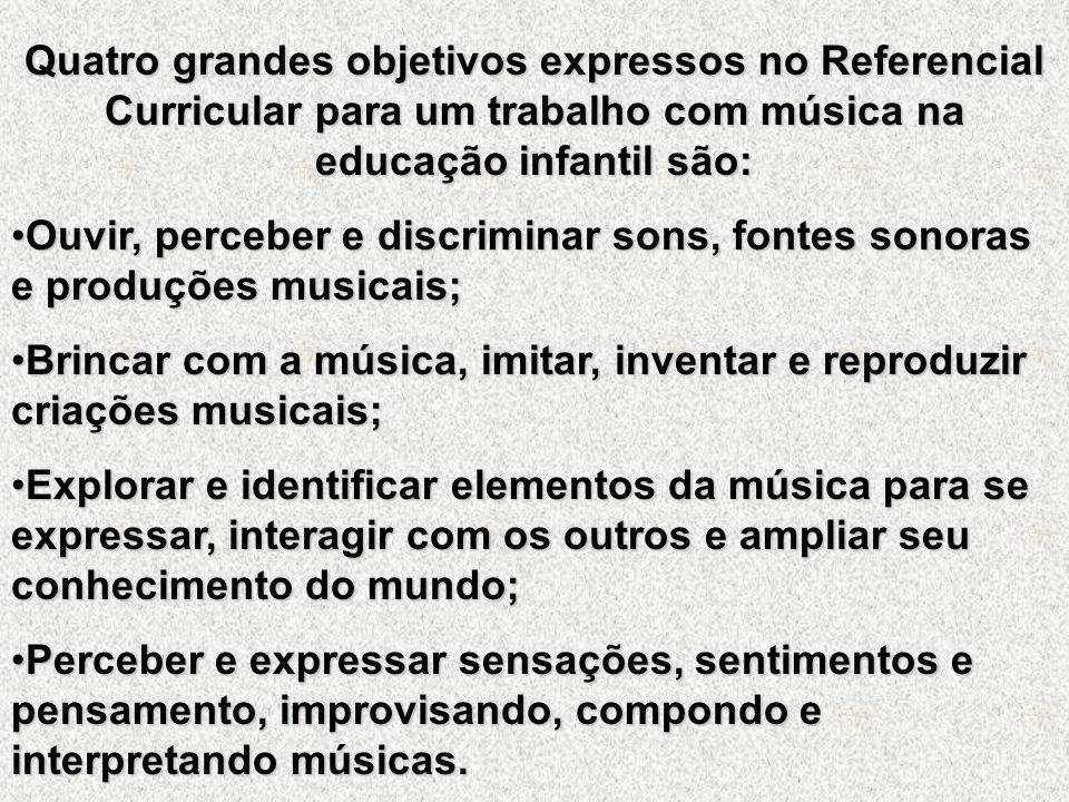 Quatro grandes objetivos expressos no Referencial Curricular para um trabalho com música na educação infantil são: