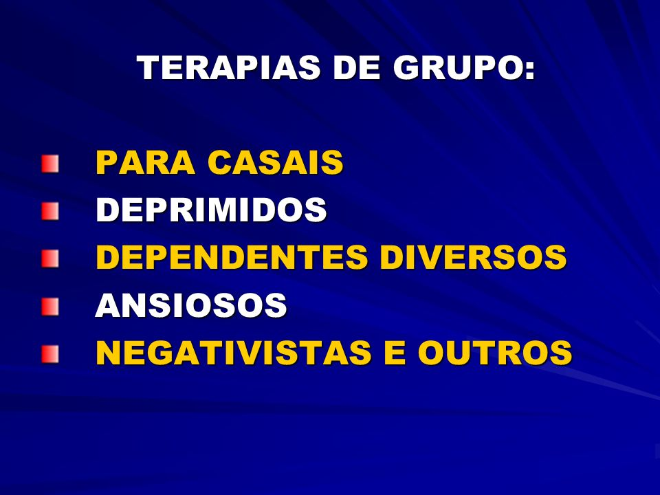 TERAPIAS DE GRUPO: PARA CASAIS DEPRIMIDOS DEPENDENTES DIVERSOS ANSIOSOS NEGATIVISTAS E OUTROS