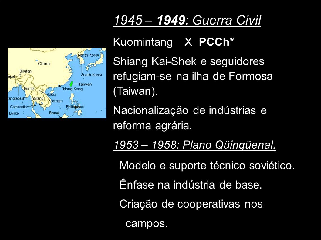 1945 – 1949: Guerra Civil Kuomintang X PCCh*