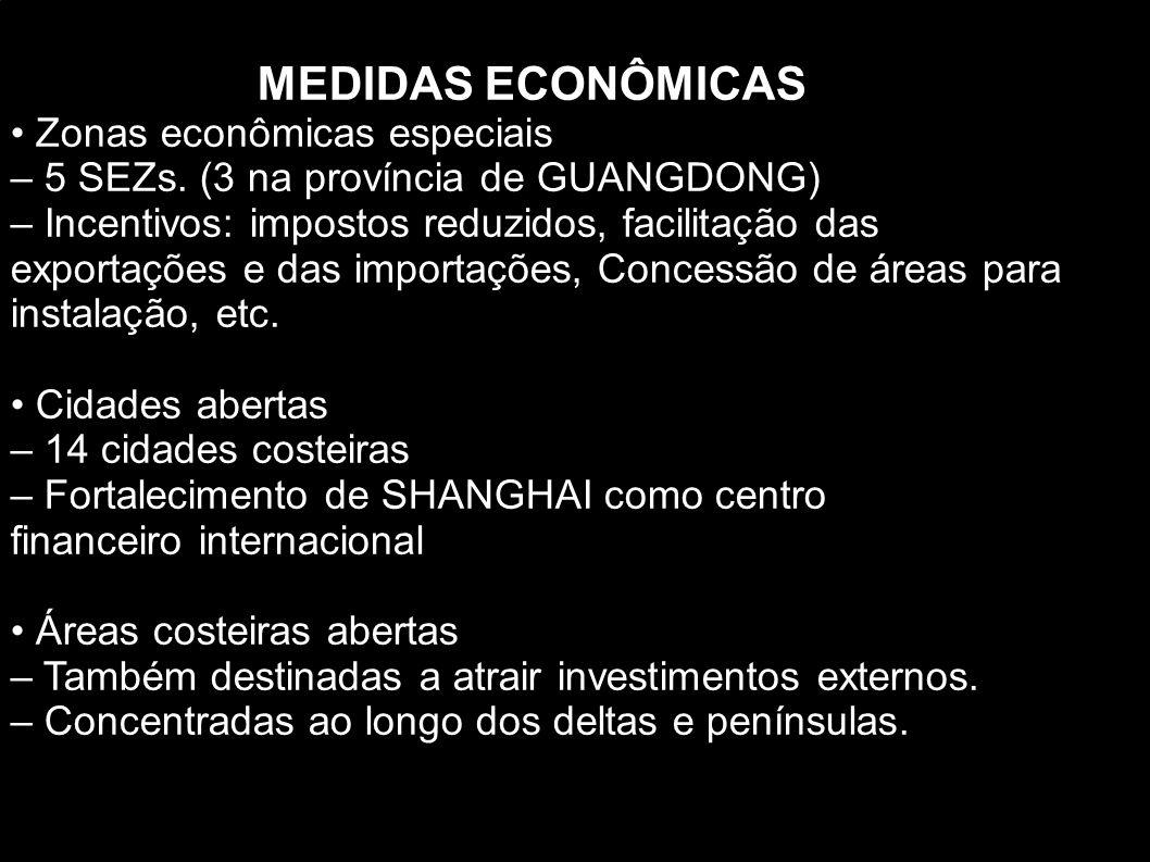 MEDIDAS ECONÔMICAS • Zonas econômicas especiais. – 5 SEZs. (3 na província de GUANGDONG)