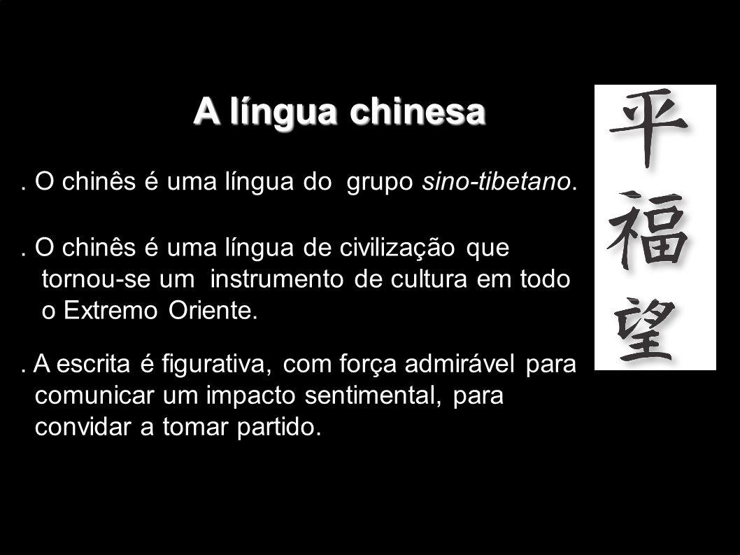 A língua chinesa . O chinês é uma língua do grupo sino-tibetano.
