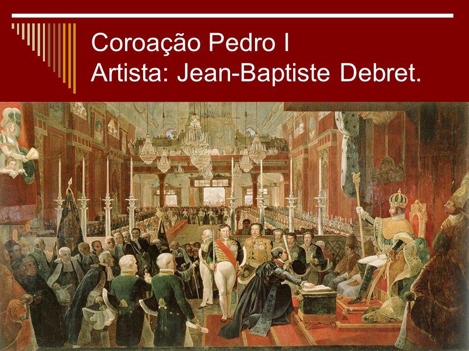 Coroação Pedro I Artista: Jean-Baptiste Debret.