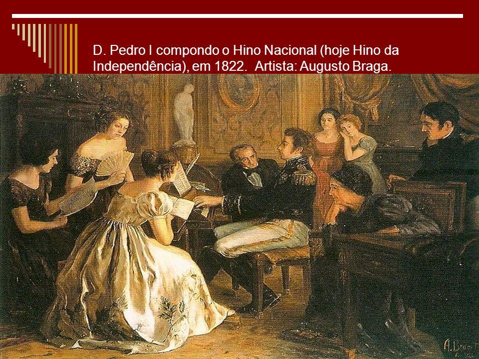 D. Pedro I compondo o Hino Nacional (hoje Hino da Independência), em 1822. Artista: Augusto Braga.