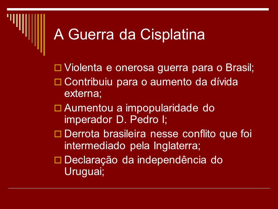 A Guerra da Cisplatina Violenta e onerosa guerra para o Brasil;
