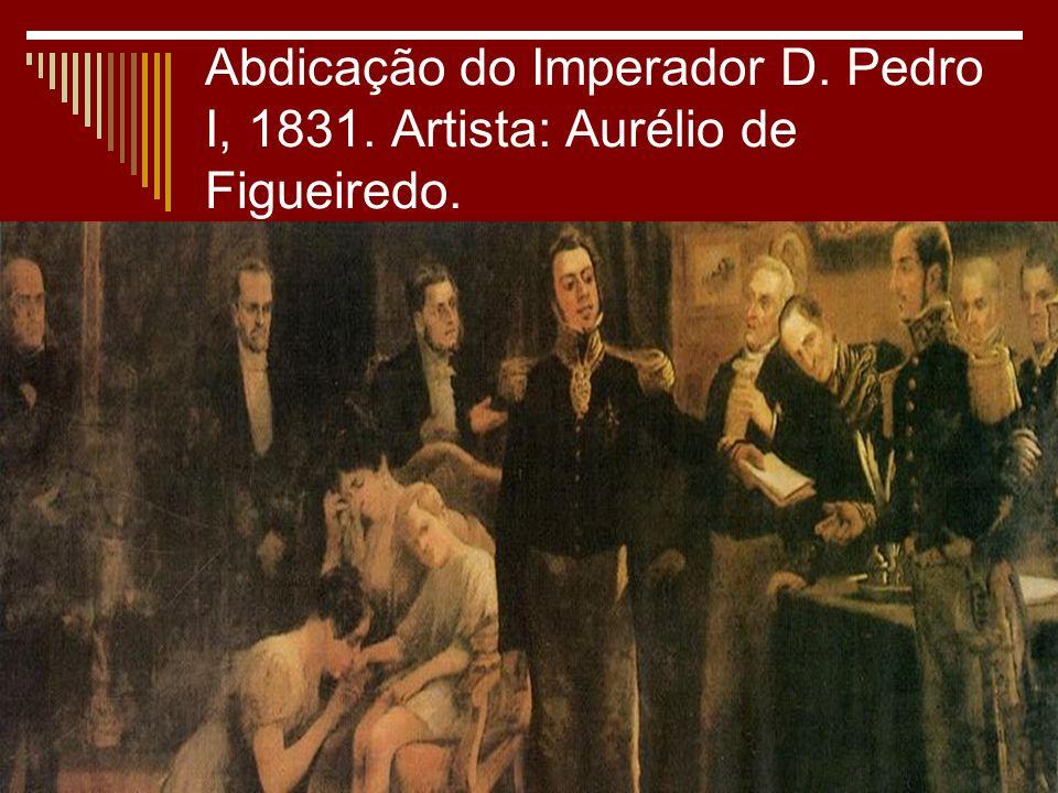 Abdicação do Imperador D. Pedro I, 1831. Artista: Aurélio de Figueiredo.