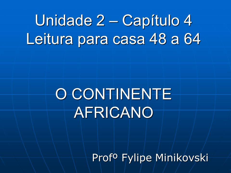 Unidade 2 – Capítulo 4 Leitura para casa 48 a 64 O CONTINENTE AFRICANO