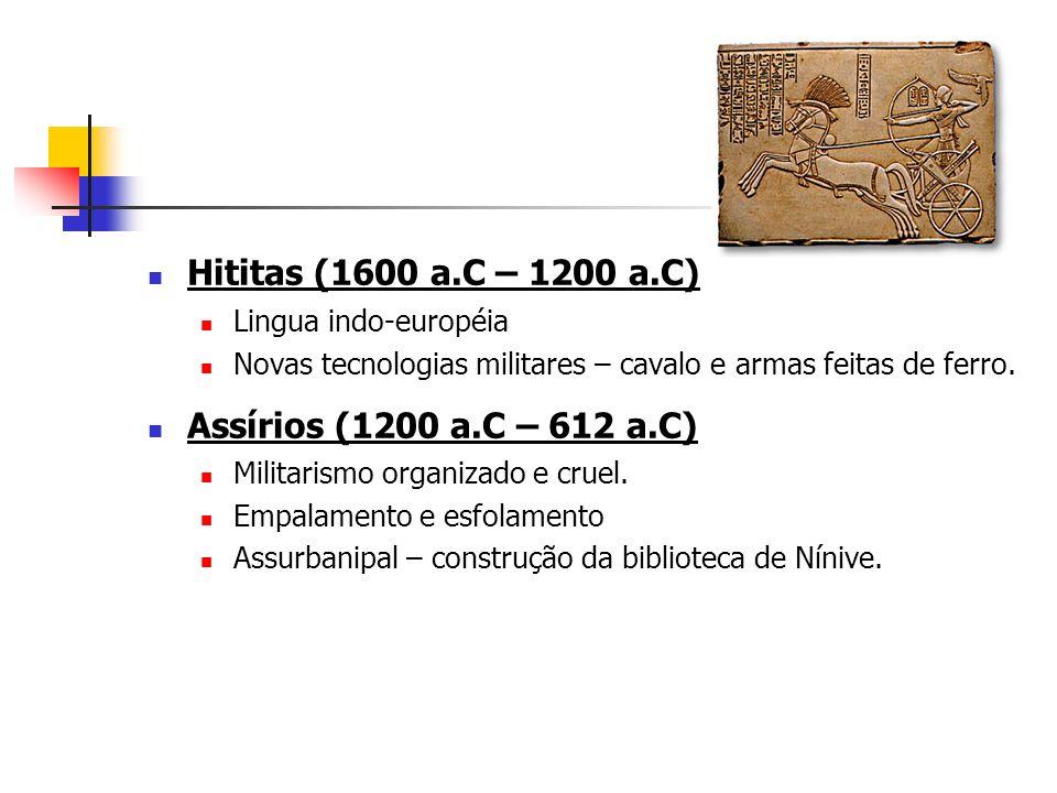 Hititas (1600 a.C – 1200 a.C) Assírios (1200 a.C – 612 a.C)