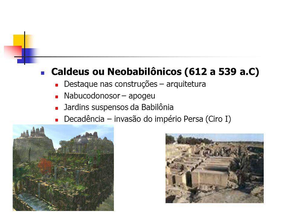 Caldeus ou Neobabilônicos (612 a 539 a.C)