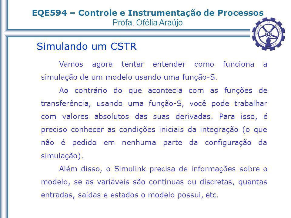 Simulando um CSTR Vamos agora tentar entender como funciona a simulação de um modelo usando uma função-S.