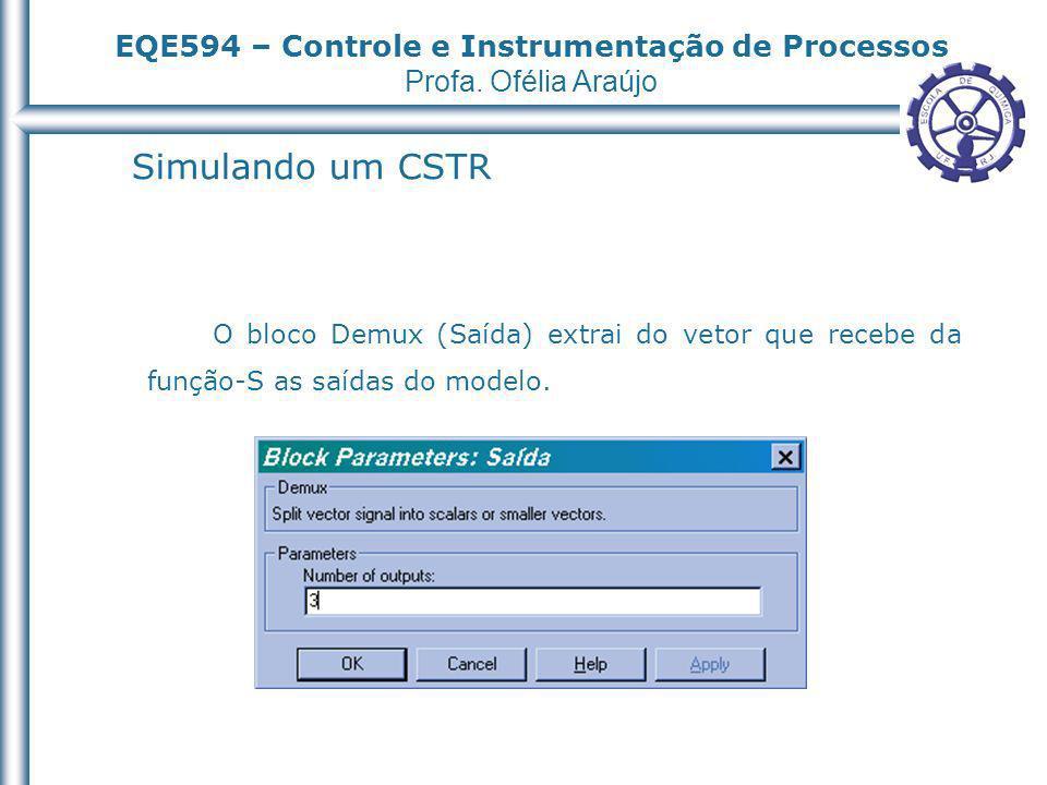 Simulando um CSTR O bloco Demux (Saída) extrai do vetor que recebe da função-S as saídas do modelo.