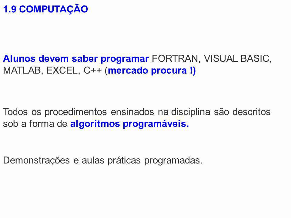 1.9 COMPUTAÇÃOAlunos devem saber programar FORTRAN, VISUAL BASIC, MATLAB, EXCEL, C++ (mercado procura !)
