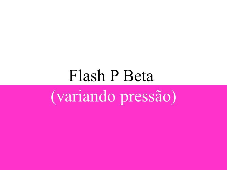 Flash P Beta (variando pressão)
